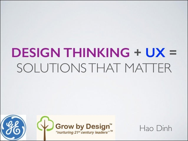 DESIGN THINKING + UX = SOLUTIONS THAT MATTER  Hao Dinh