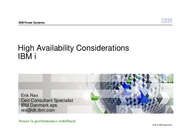 IBM Power SystemsHigh Availability ConsiderationsIBM i Erik Rex Cert Consultant Specialist IBM Danmark aps rex@dk.ibm.com ...