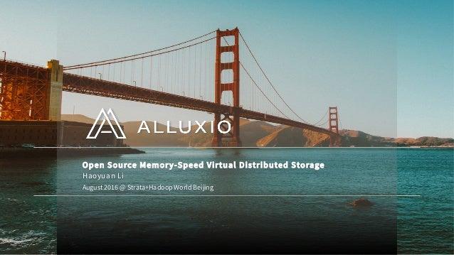 Open Source Memory-Speed Virtual Distributed Storage August 2016 @ Strata+Hadoop World Beijing Haoyuan Li