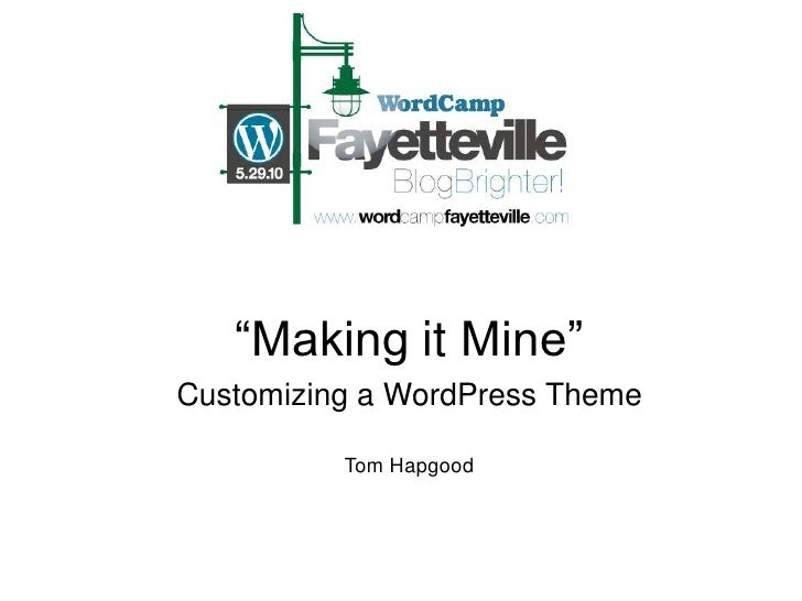 """Making it Mine""<br />Customizing a WordPress Theme<br />Tom Hapgood<br />"