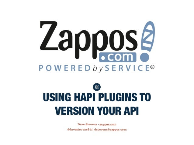 USING HAPI PLUGINS TO  VERSION YOUR API  Dave Stevens - zappos.com  @davestevens84 | dstevens@zappos.com