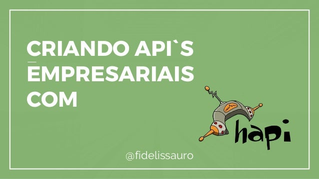 CRIANDO API`S EMPRESARIAIS COM @fidelissauro