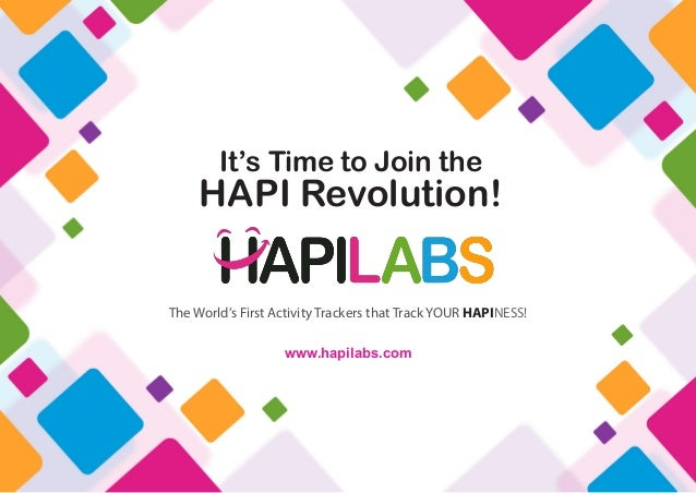 It's Time to Join the     HAPI Revolution!The World's First Activity Trackers that Track YOUR HAPINESS!                   ...