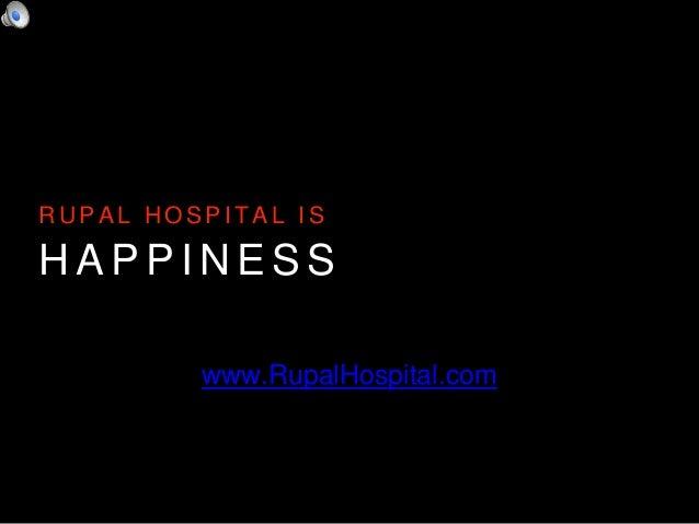 H A P P I N E S S R U P A L H O S P I T A L I S www.RupalHospital.com