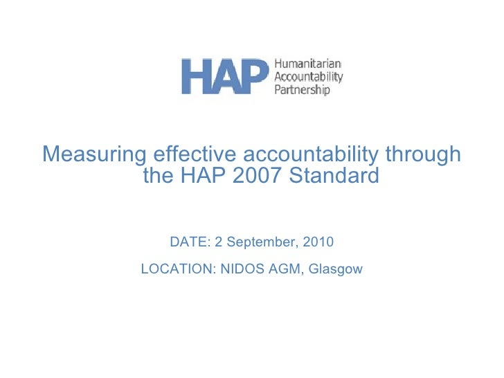 Measuring effective accountability through the HAP 2007 Standard DATE: 2 September, 2010 LOCATION: NIDOS AGM, Glasgow