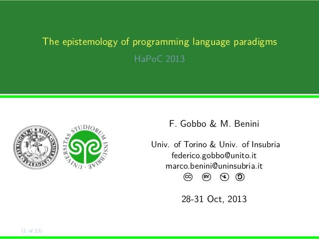 The epistemology of programming language paradigms HaPoC 2013  F. Gobbo & M. Benini Univ. of Torino & Univ. of Insubria fe...