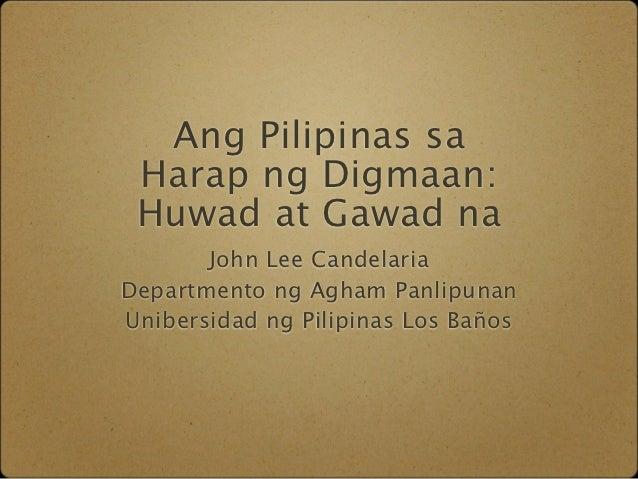 Ang Pilipinas sa Harap ng Digmaan: Huwad at Gawad na       John Lee CandelariaDepartmento ng Agham PanlipunanUnibersidad n...