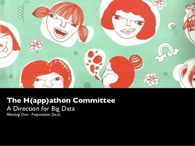 The H(app)athon CommitteeA Direction for Big DataMeeting One - Preparation Deck