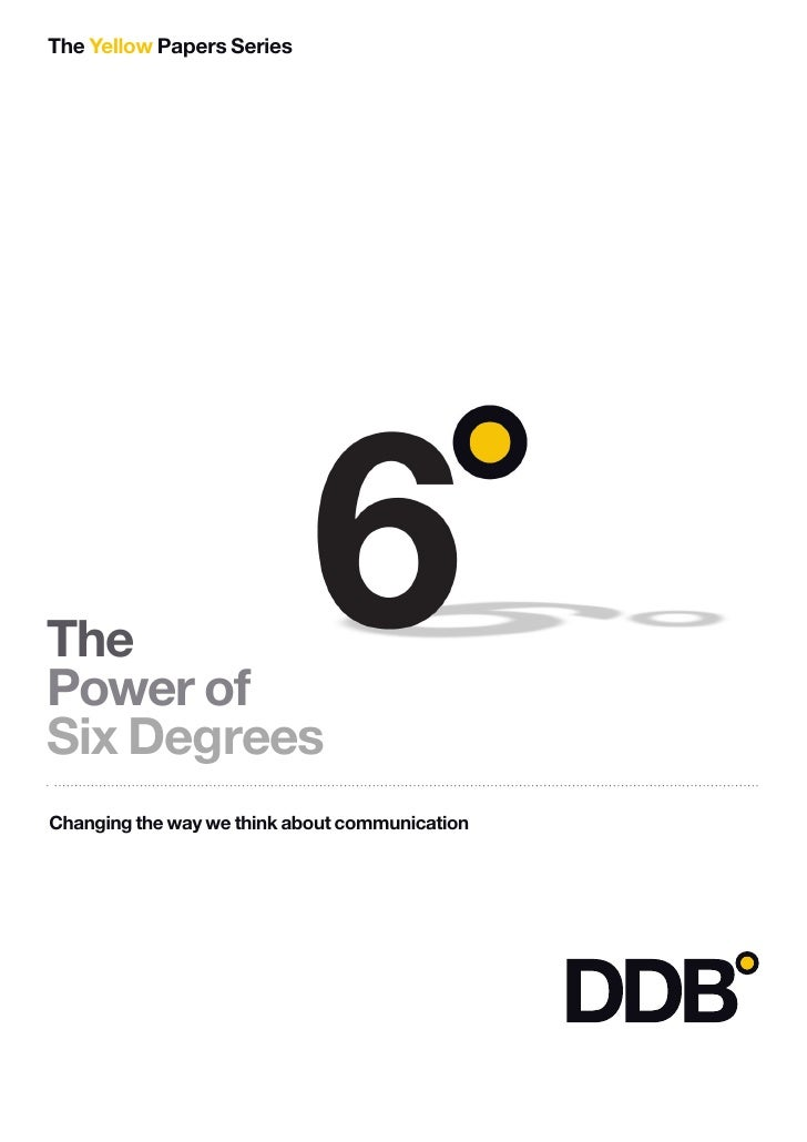 The Yellow Papers Series     The Power of Six Degrees Changing the way we think about communication