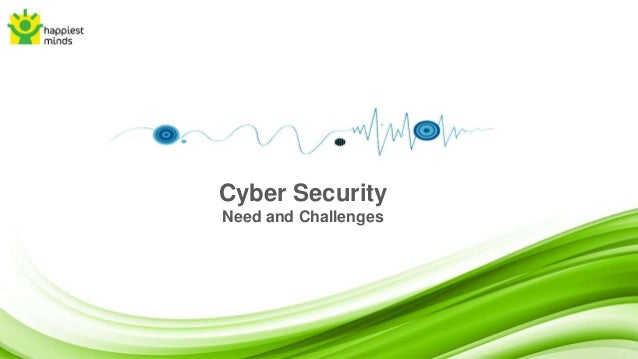 Cyber Security Needs and Challenges Slide 2
