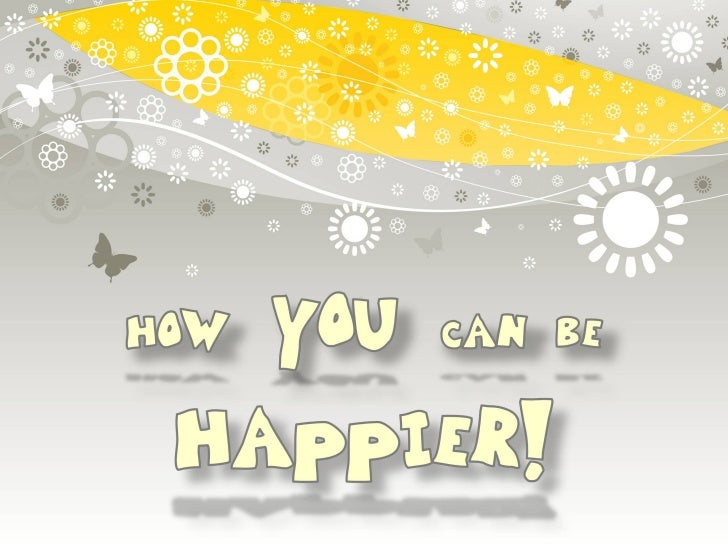How YOU can be HAPPIER!