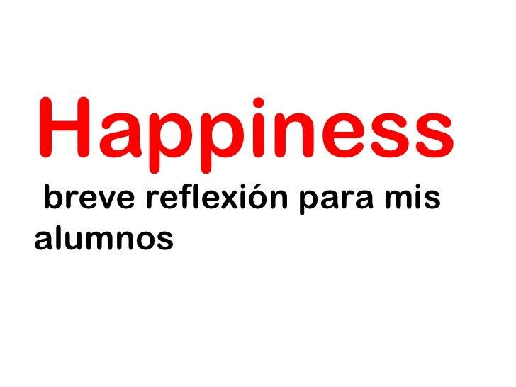 Happinessbreve reflexión para misalumnos