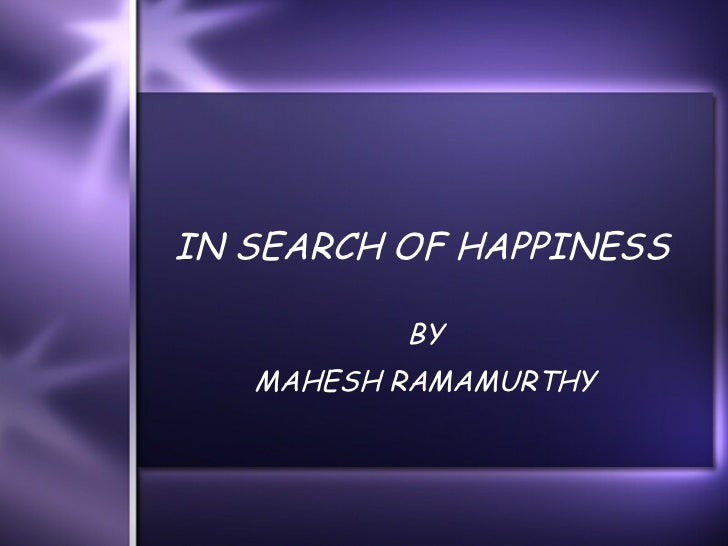 IN SEARCH OF HAPPINESS BY MAHESH RAMAMURTHY