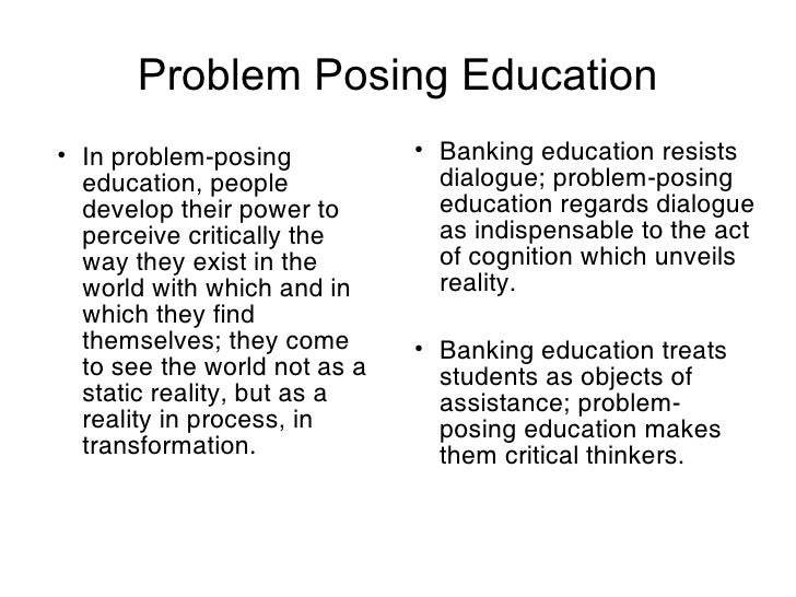 advantage of banking concept of education Banking education is a term used by paulo freire to describe and critique the traditional education system the name refers to the metaphor of students as containers into which educators must put knowledge.