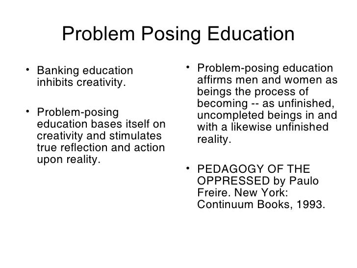 problem posing education essay His argument was for an educational system that focused on creative learning  and freedom freire's method was known as the problem posing concept.