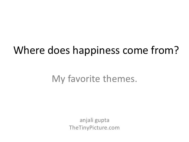 Where does happiness come from?       My favorite themes.             anjali gupta          TheTinyPicture.com