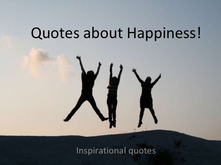 Quotes about Happiness! Inspirational quotes