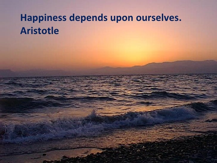 Happiness Depends On Ourselves Aristotle Quote: Happiness Depends Upon Ourselves. Aristotle