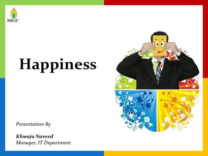 HappinessPresentation ByKhwaja NaveedManager, IT Department