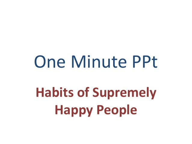 One Minute PPt Habits of Supremely Happy People