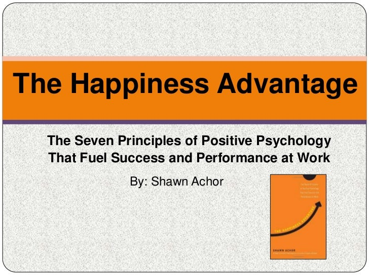 The Happiness Advantage  The Seven Principles of Positive Psychology  That Fuel Success and Performance at Work           ...