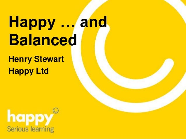 Happy … and Balanced Henry Stewart Happy Ltd