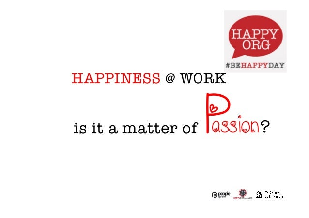 HAPPINESS @ WORK  is it a matter of P  assion  ?