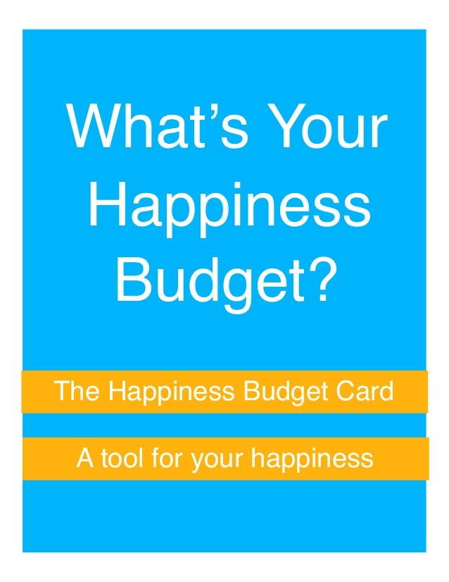 "What's Your "" Happiness "" Budget?"" The Happiness Budget Card"" A tool for your happiness """
