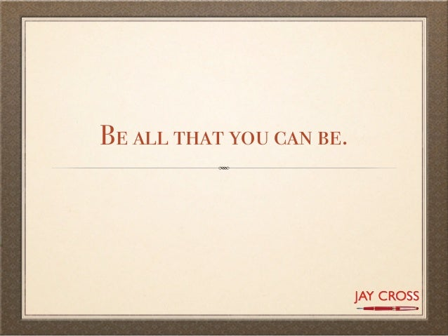 Be all that you can be.