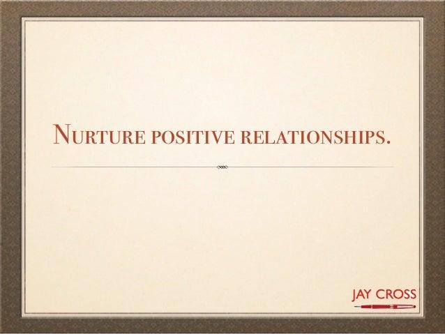 Nurture positive relationships.