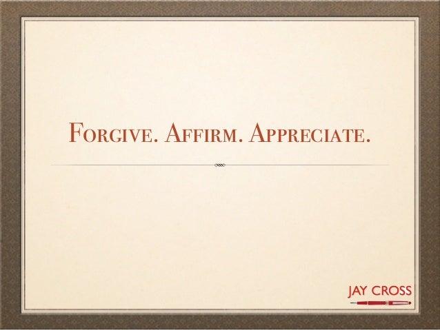 Forgive. Affirm. Appreciate.