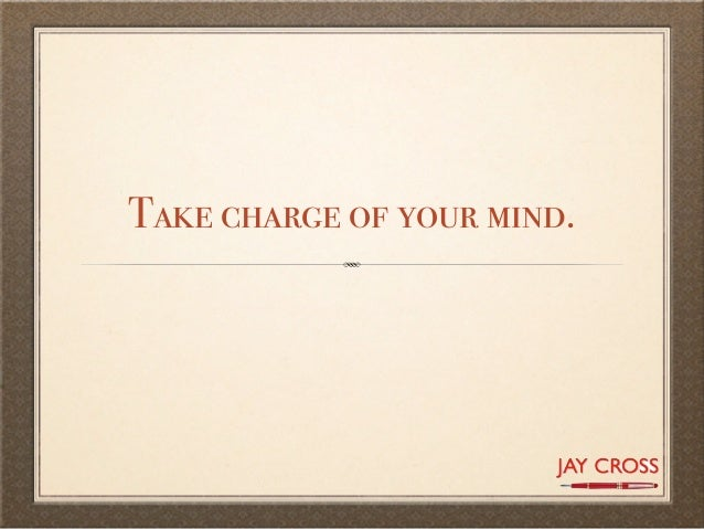 Take charge of your mind.