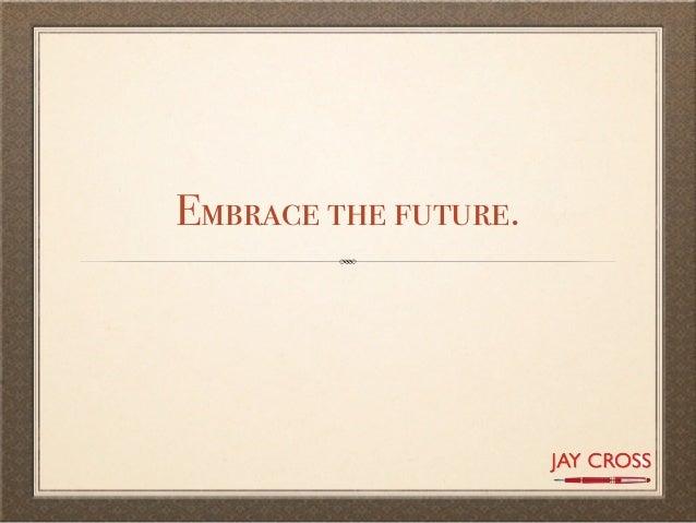 Embrace the future.