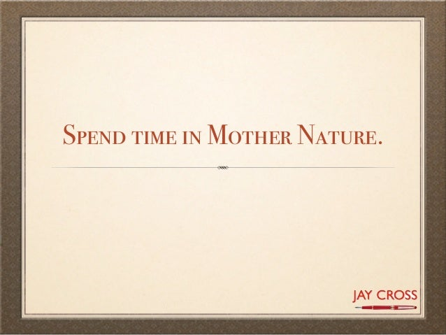 Spend time in Mother Nature.