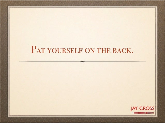 Pat yourself on the back.