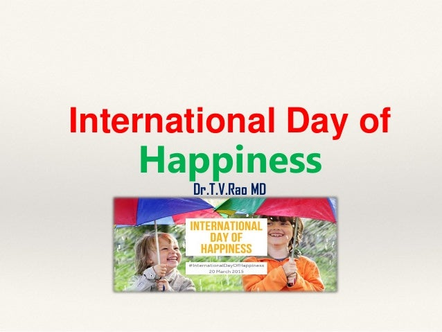 International Day of Happiness Dr.T.V.Rao MD