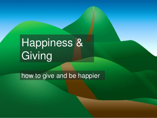 Happiness & Giving how to give and be happier