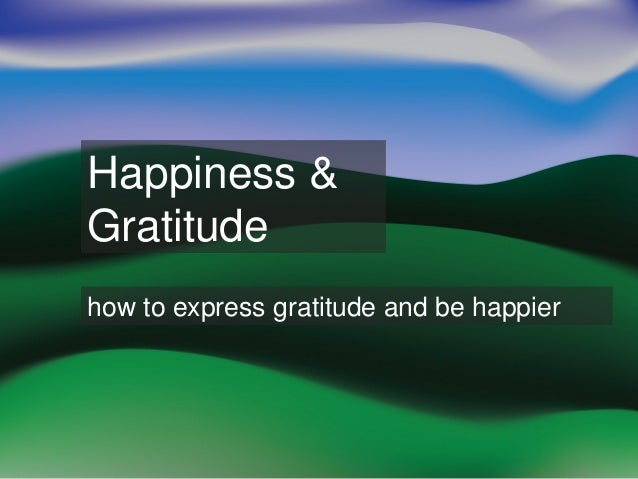 Happiness & Gratitude how to express gratitude and be happier