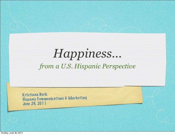 Happiness...                               from a U.S. Hispanic Perspective                    Kr ist ia na Bu rk         ...
