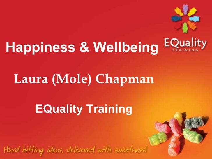 Happiness & Wellbeing     Laura (Mole) Chapman  EQuality Training