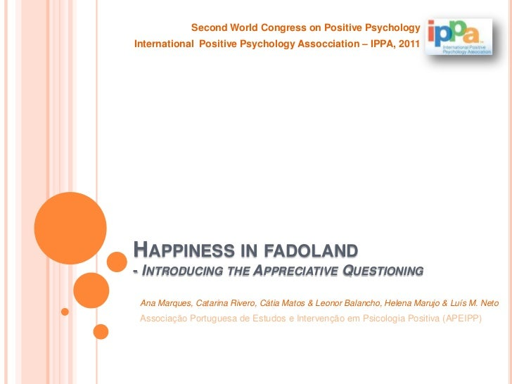 Happinessinfadoland- IntroducingtheAppreciativeQuestioning<br />SecondWorldCongresson Positive Psychology<br />Internation...