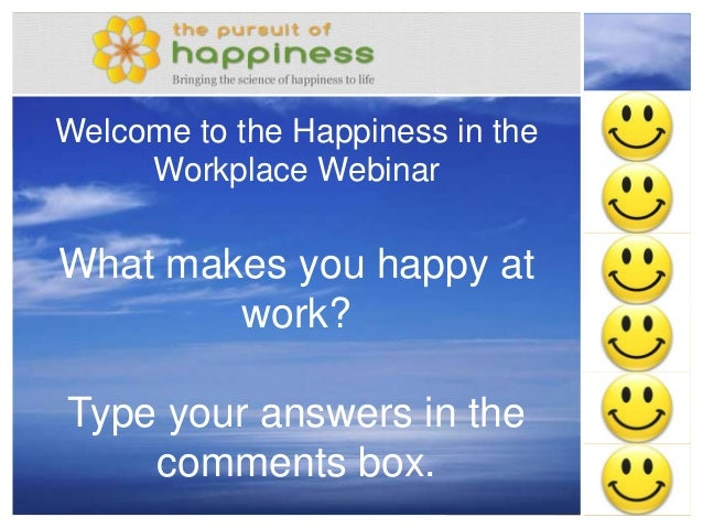 Pursuit_of_Happiness.orgWelcome to the Happiness in theWorkplace WebinarWhat makes you happy atwork?Type your answers in t...