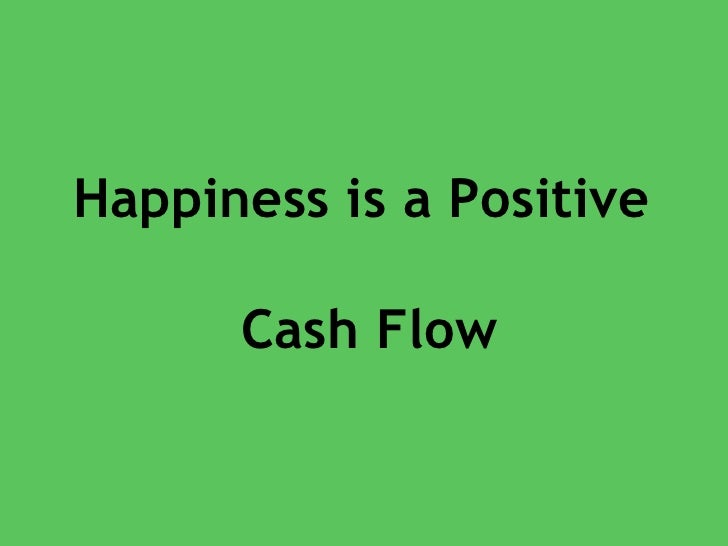 happiness is a positive cashflow