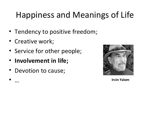 Happiness and Meanings of Life • Tendency to positive freedom; • Creative work; • Service for other people; • Involvement ...