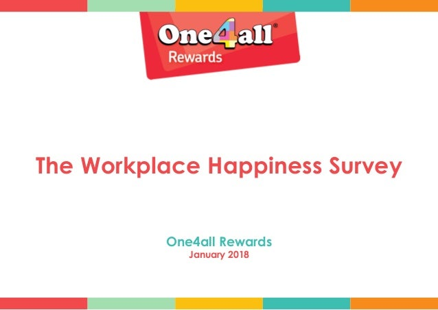 The Workplace Happiness Survey One4all Rewards January 2018