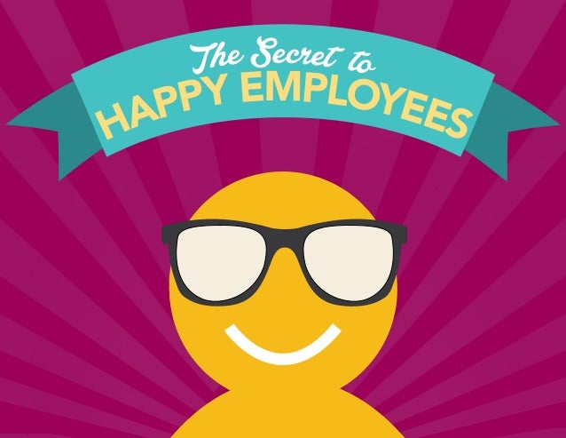 Th e Secret to HAPPY EMPLOYEES