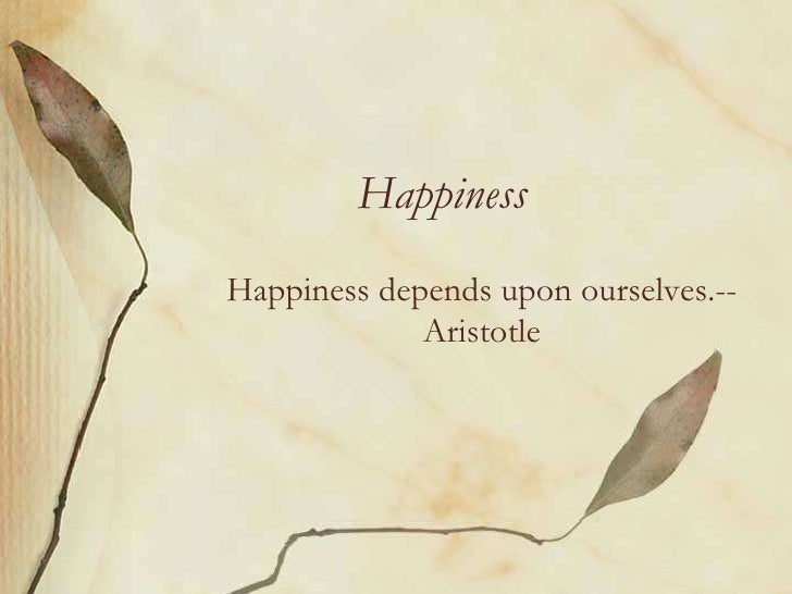 Happiness Depends On Ourselves Aristotle Quote: Happiness Thought