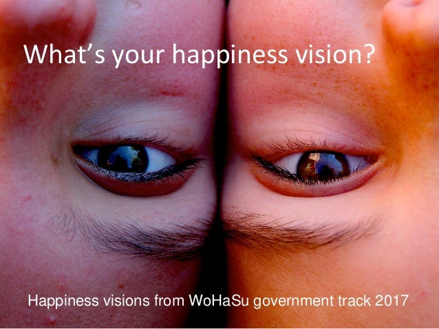 What's your happiness vision? Happiness visions from WoHaSu government track 2017