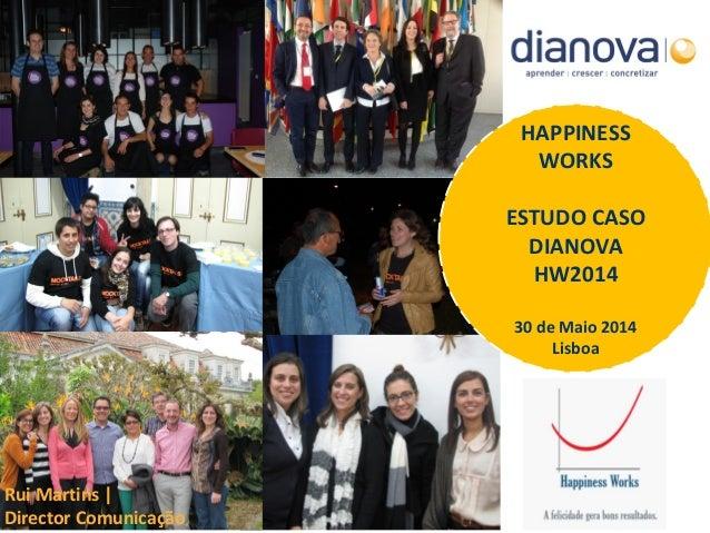 HAPPINESS WORKS ESTUDO CASO DIANOVA HW2014 30 de Maio 2014 Lisboa Rui Martins | Director Comunicação