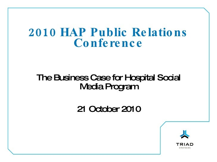 2010 HAP Public Relations Conference The Business Case for Hospital Social Media Program 21 October 2010